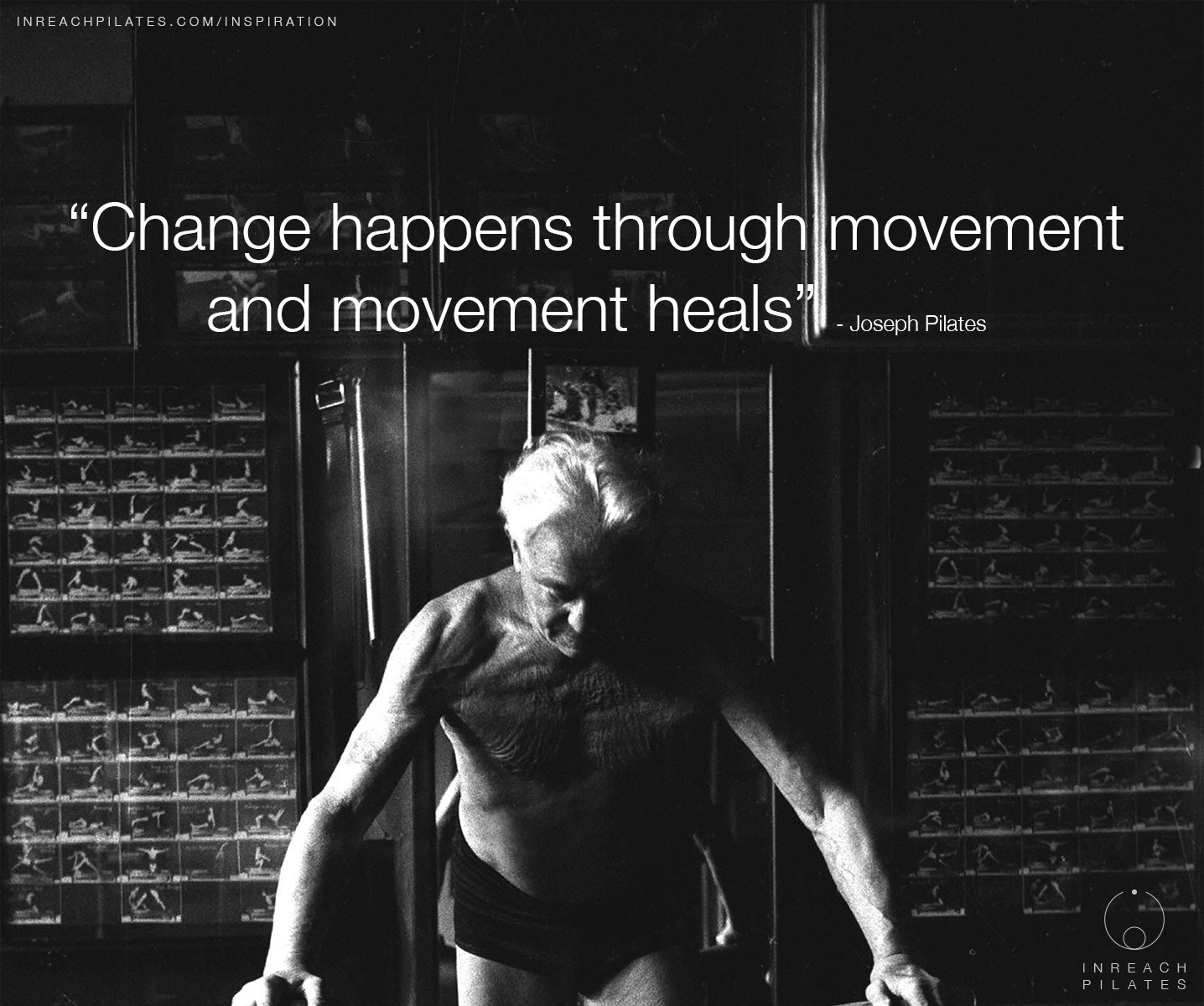 Change happens through movement - Joseph Pilates