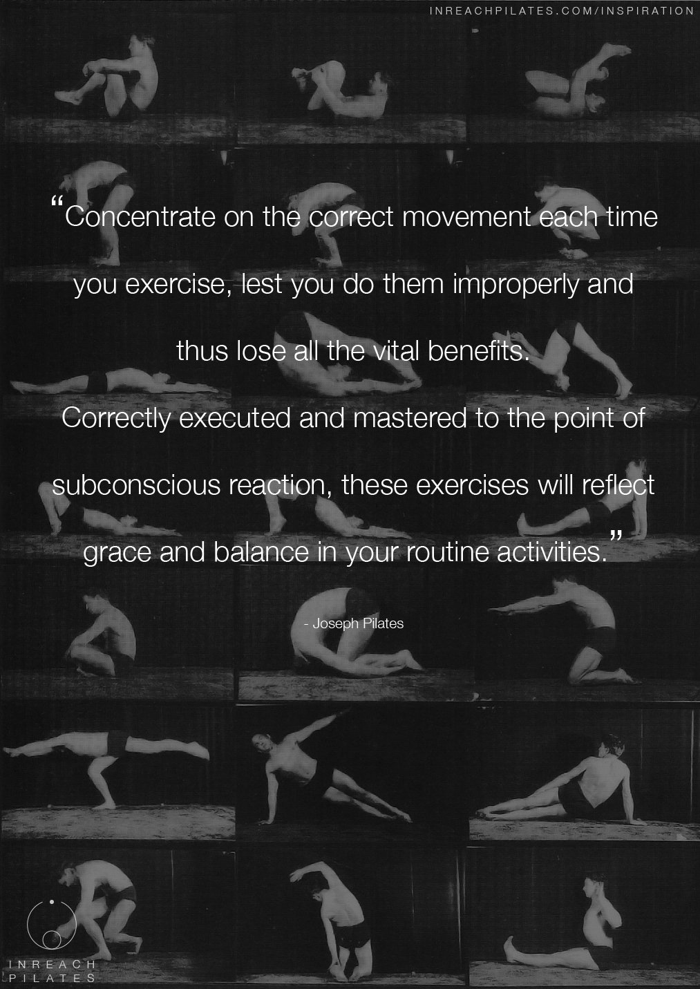 Joseph Pilates - concentrate on the correct movement - quote
